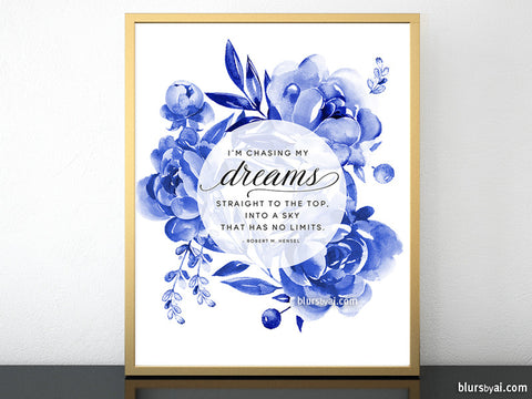 I'm chasing my dreams, inspirational printable quote art featuring indigo blue watercolor flowers