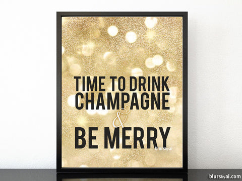 Time to drink champagne & be merry, printable Christmas decor or party decor in gold glitter