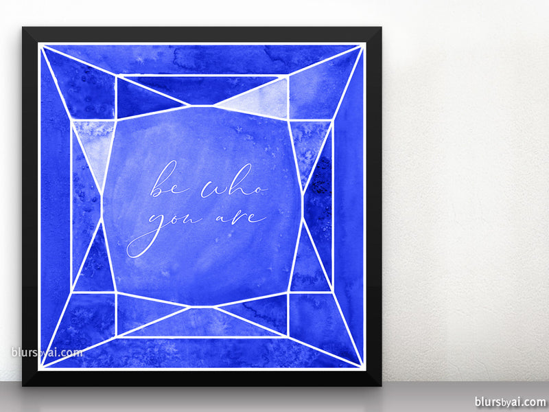 Be who you are, printable inspirational art in sapphire blue - Personal use