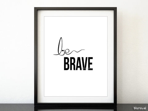 Be brave, printable inspirational quote in black and white