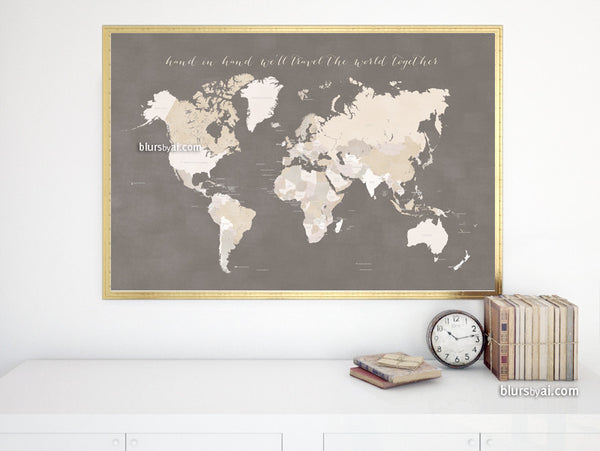 Printable world map with countries and distressed texture in earth tones, hand in hand we'll travel the world together, large 36x24""