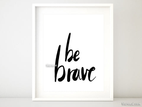 Be brave quote printable in hand lettered calligraphy