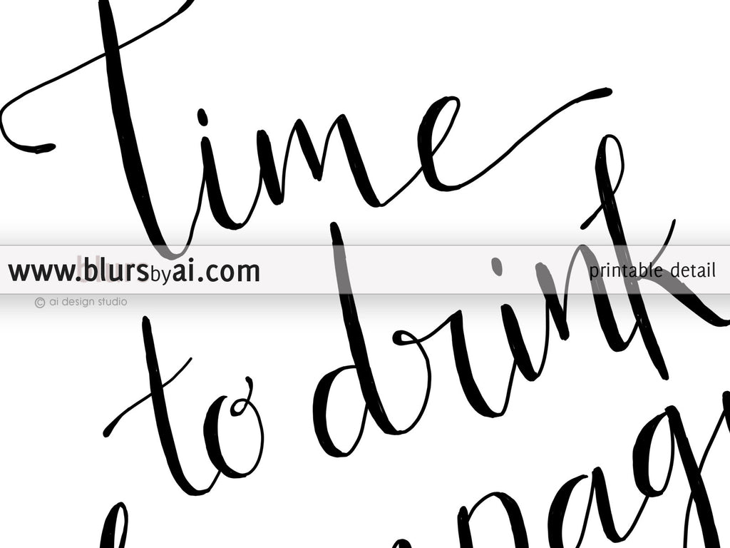 Time to drink champagne and dance on the table printable sign in black modern calligraphy - Personal use