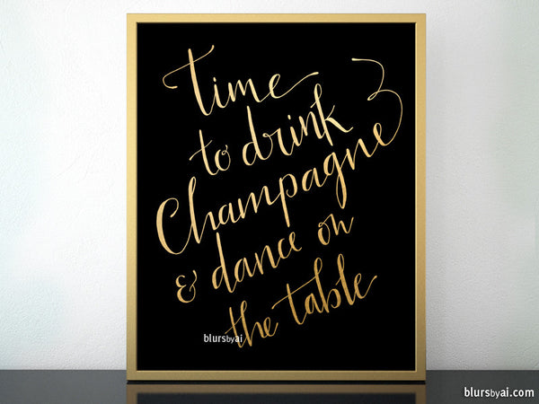 Time to drink champagne and dance on the table printable sign in black and gold modern calligraphy