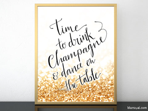 Time to drink champagne and dance on the table printable sign in black and gold glitter background