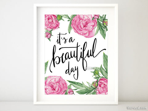 It is a beautiful day, inspirational quote printable in modern calligraphy and pink peonies
