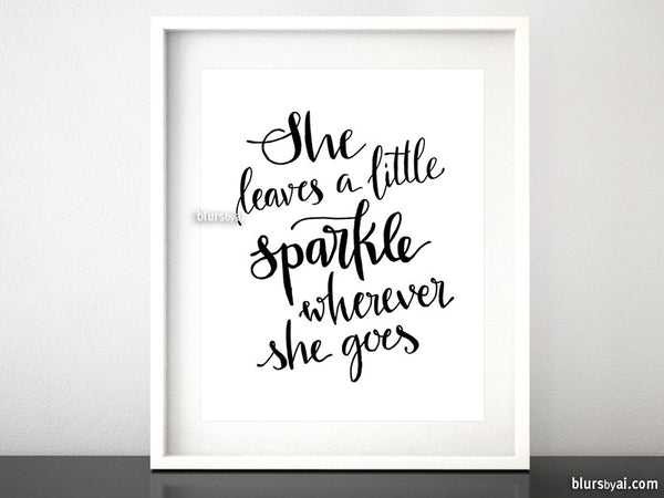 She leaves a little sparkle wherever she goes printable art in black and white