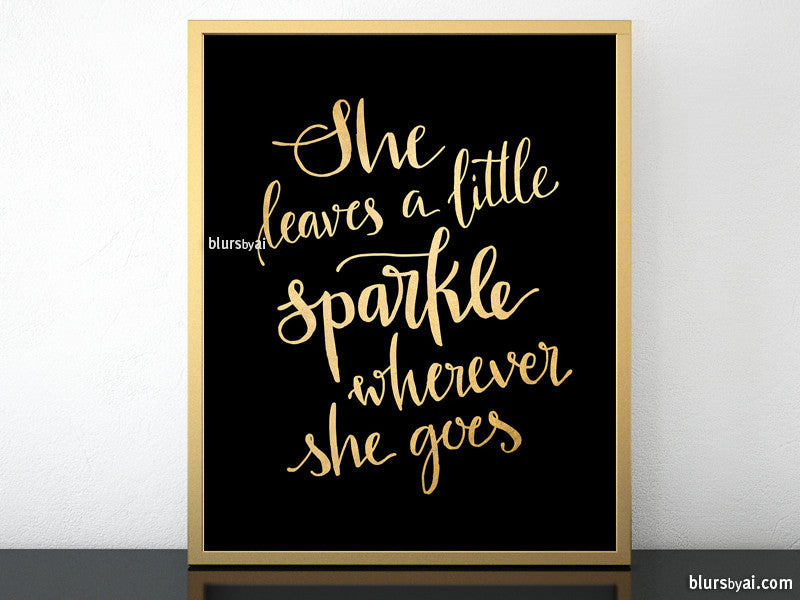 She leaves a little sparkle wherever she goes printable art in black and gold modern calligraphy - Personal use