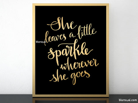 She leaves a little sparkle wherever she goes printable art in black and gold modern calligraphy