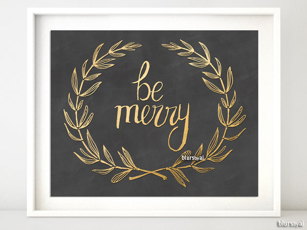 Be merry, printable Holiday decor in gold and chalkboard