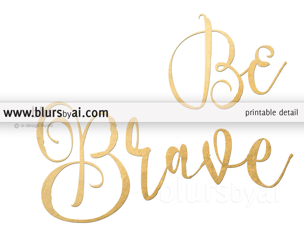 Quotes Calligraphy Be Brave Inspirational Printable Quote Art In Gold Calligraphy