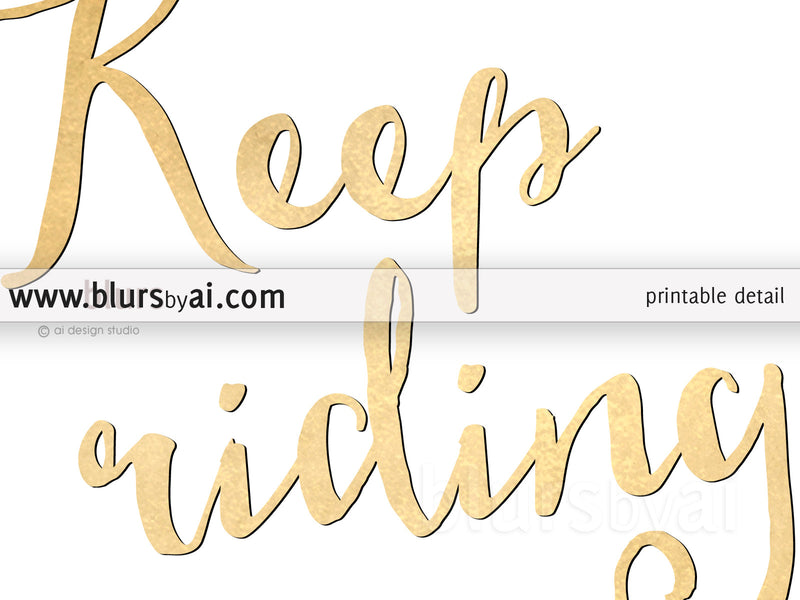 Keep riding printable inspirational quote in gold foil - Personal use