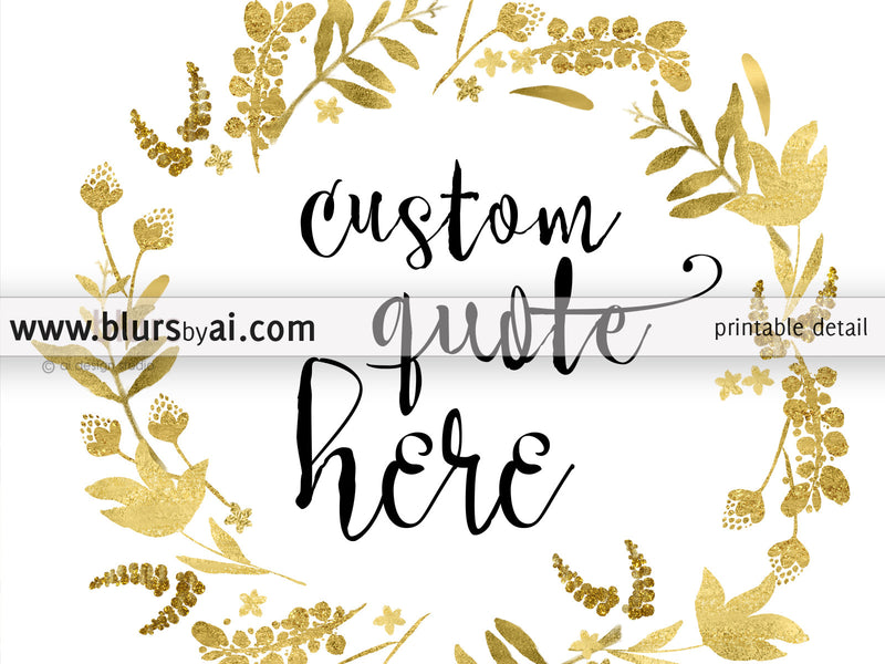 Custom quote in this style: golden wreath of leaves and flowers