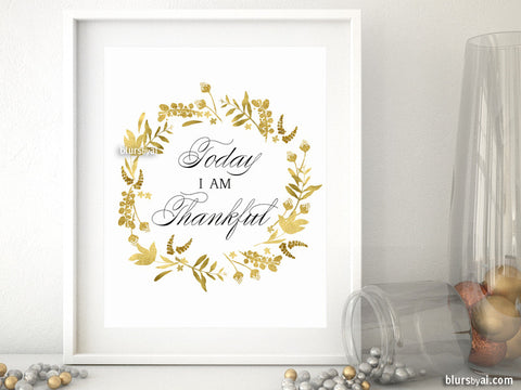 Today I am thankful quote art printable featuring gold flowers and leaves wreath