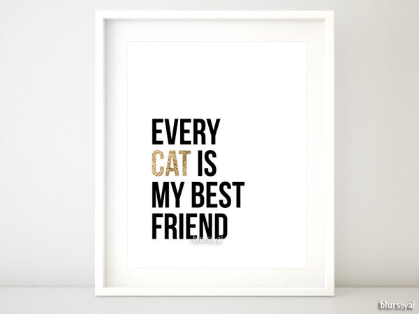 Every cat is my best friend, quote printable in white and gold glitter