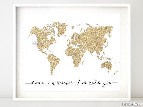 Gold glitter world map featuring the quote home is wherever I'm with you, 10x8""
