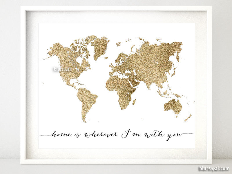 "Gold glitter world map featuring the quote home is wherever I'm with you, 10x8"" - For personal use only"