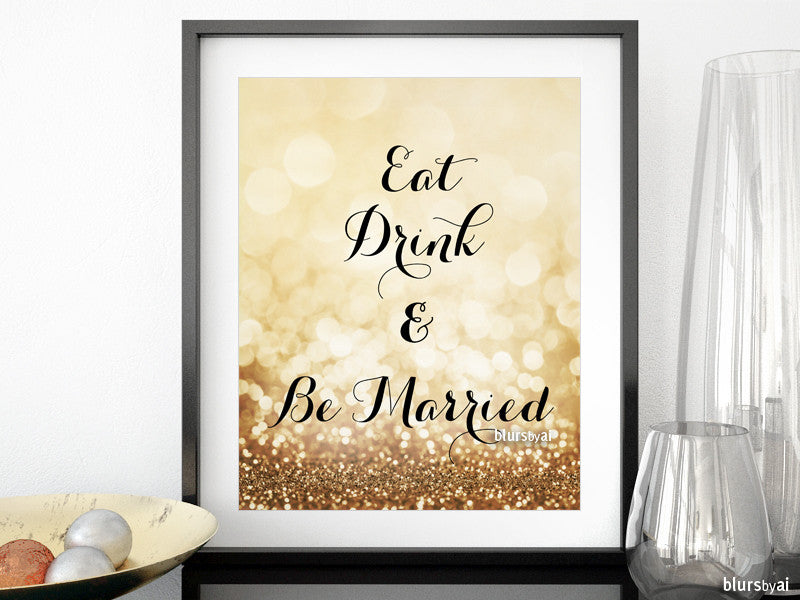 Eat drink and be married printable sign in gold glitter
