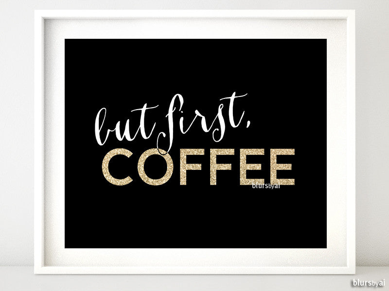 But first coffee printable in black and gold glitter - Personal use