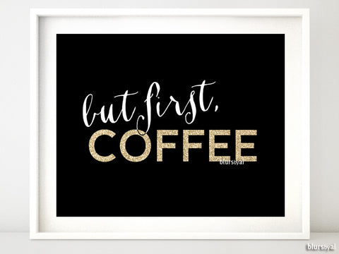 But first coffee printable in black and gold glitter