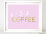 But first coffee, printable home decor in light pink and gold glitter
