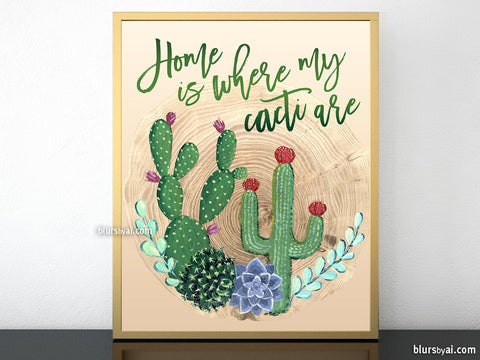 Home is where my cacti are printable art