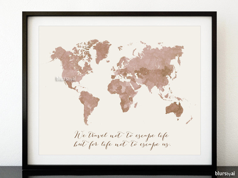 "Terracotta printable world map We travel not to escape life, 20x16"" & 10x8"""