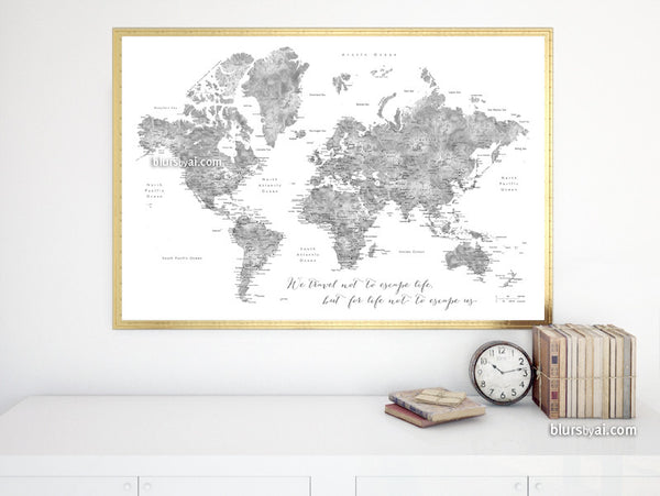 Grayscale watercolor printable world map, we travel not to escape life, large 60x40""