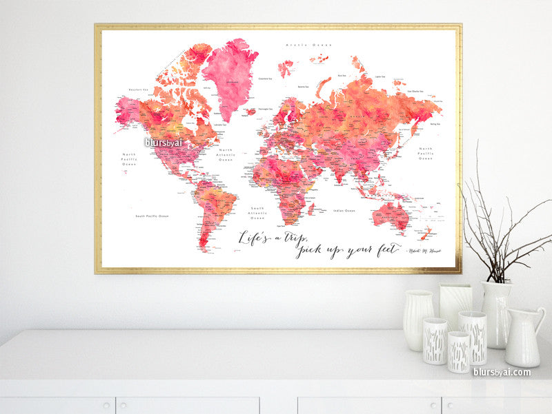 "Printable world map in orange and pink watercolor featuring the inspirational quote ""Life's a trip, pick up your feet, large 36x24"""