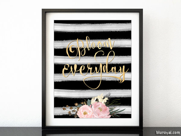 Bloom everyday, printable inspirational quote featuring black and white stripes