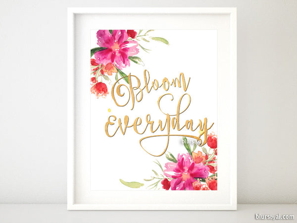 Bloom everyday, inspirational printable quote art featuring watercolor flowers