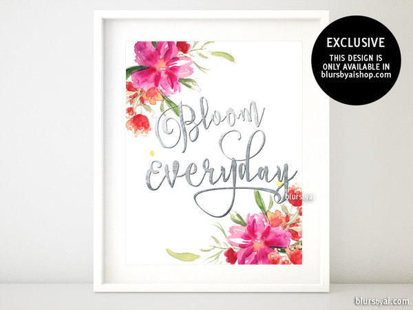 Bloom everyday, inspirational printable quote art in silver foil