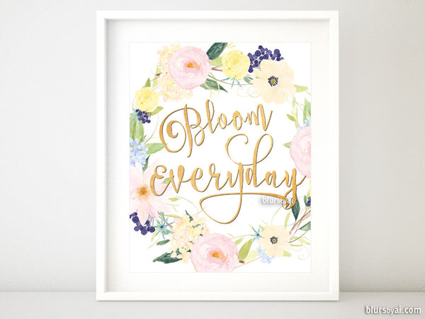 Bloom everyday, inspirational printable quote art in gold calligraphy