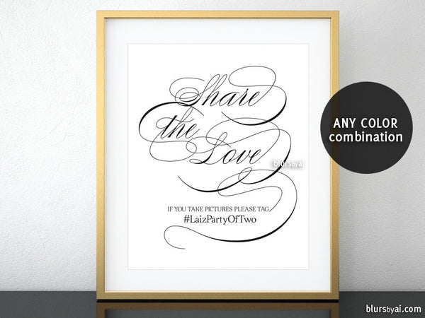Custom printable wedding hashtag sign, Share the love in calligraphy. Any color combination