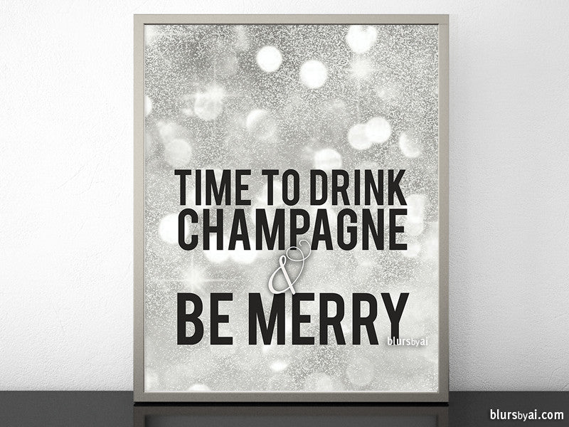Time to drink champagne & be merry, printable Christmas decor or party decor in silver glitter
