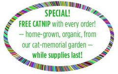 SPECIAL! FREE CATNIP — organic, homegrown in our cat-memorial garden — while supplies last.
