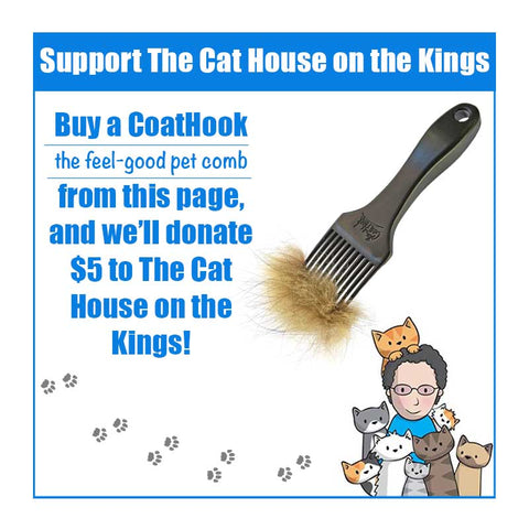 Buy a CoatHook, your new favorite pet comb, and we'll give $5 to The Cat House on the Kings
