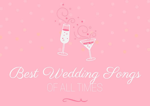 Best Classic & Modern Wedding Songs of All Times (You Only Need This List!)