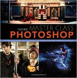 Adobe Master Class: Photoshop Inspiring artwork and tutorials by established and emerging artists Paperback