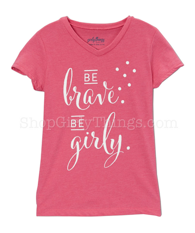 be brave, be girly.® Tee
