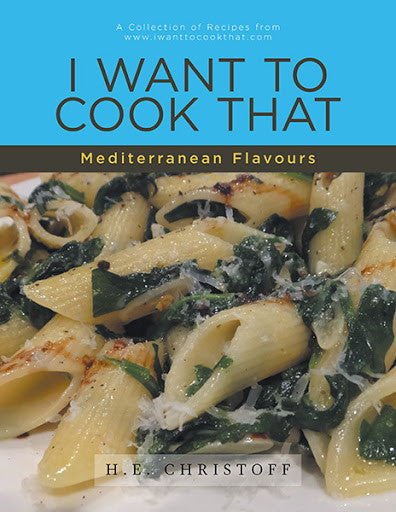 I Want To Cook That Mediterranean Flavours by H.E. Christoff