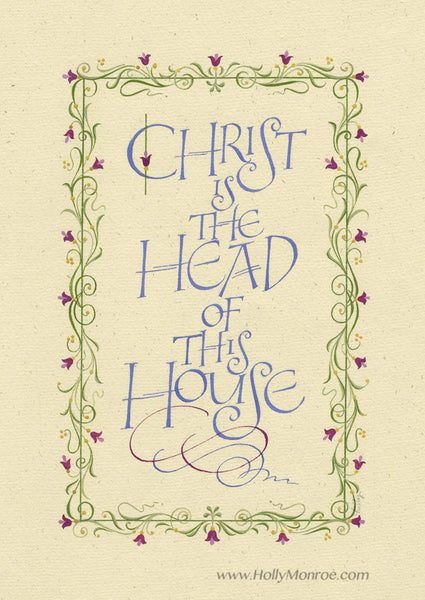 Holly Monroe Heirloom Artists calligraphy print Christ is the Head of this House