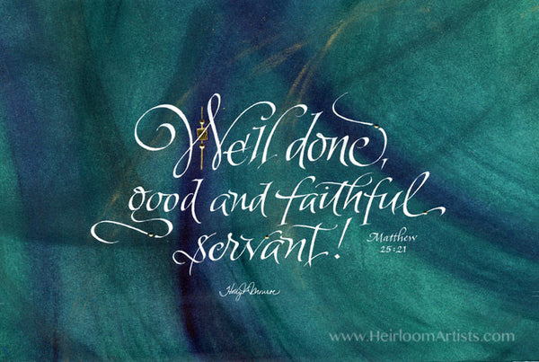 Well Done Good And Faithful Servant Matthew 25 21 Holly Monroe Calligraphy Print