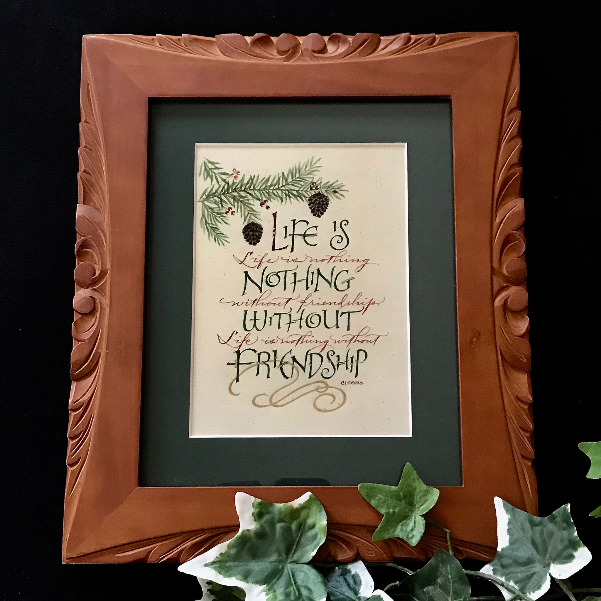 Life is nothing without friendship Cicero - Holly Monroe Calligrapher