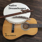Native DreamScapes - Melodic Native flute, hand drum and acoustic guitar suitable for chill, relaxation and meditation.
