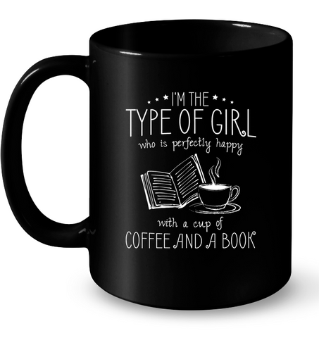 I'm The Type of Girl Who Is Perfectly Happy With A Cup of Coffee And A Book Mug