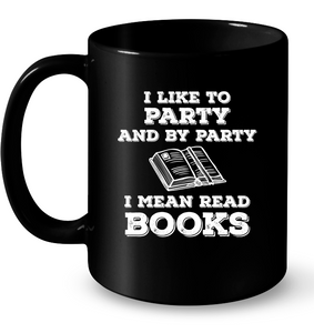 I Like To Party And By Party I Mean Read Books Mug
