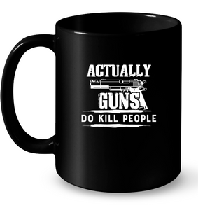 Actually Guns Do Kill People Mug