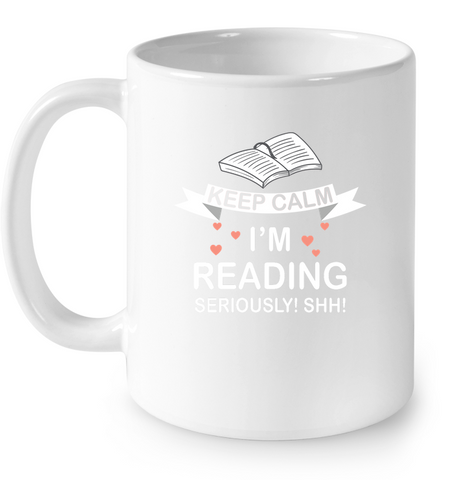 Keep Calm I'm Reading Seriously! Shh! Mug