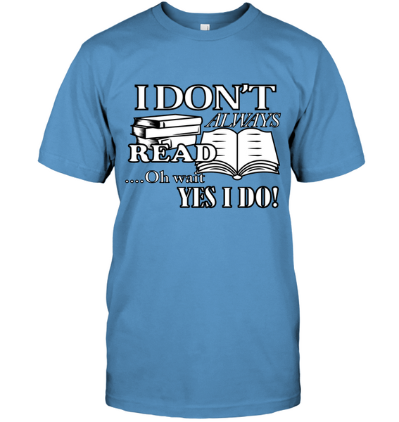 I Don't Always Read...Oh Wait Yes I Do T-Shirt